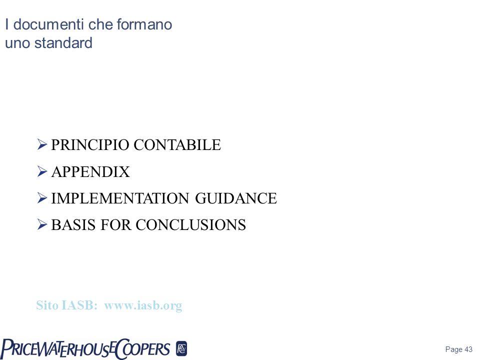Page 43 I documenti che formano uno standard PRINCIPIO CONTABILE APPENDIX IMPLEMENTATION GUIDANCE BASIS FOR CONCLUSIONS Sito IASB: www.iasb.org
