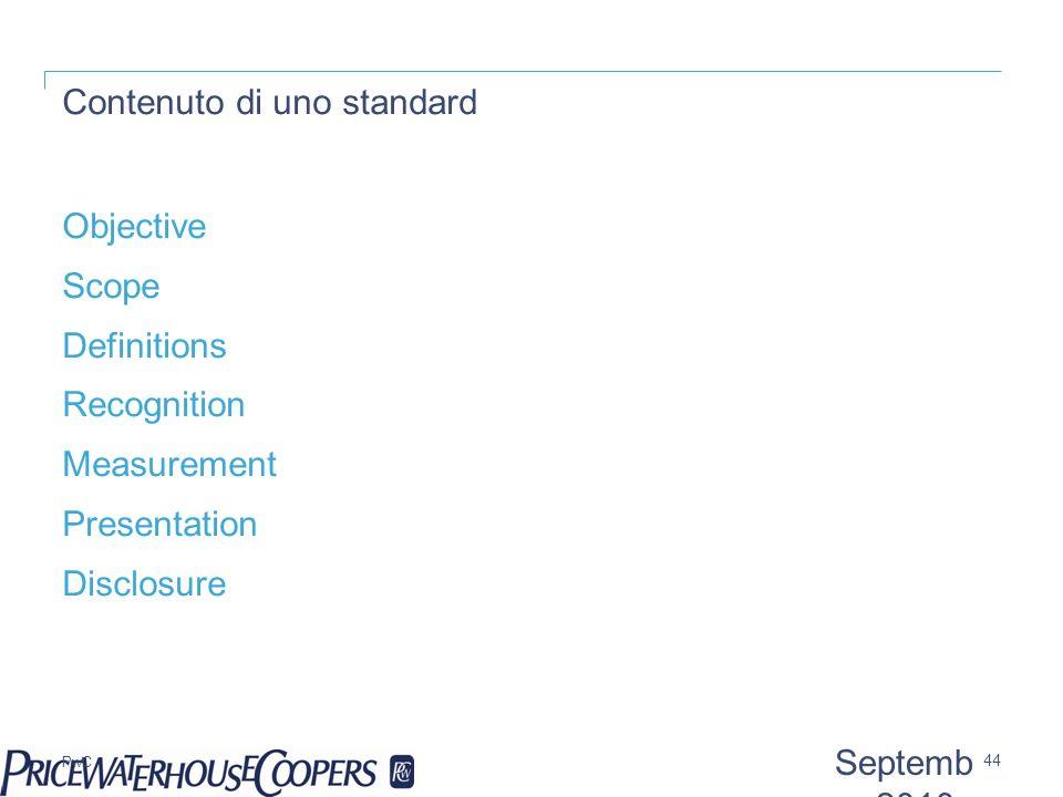 PwC Contenuto di uno standard Objective Scope Definitions Recognition Measurement Presentation Disclosure 44 Septemb er 2010