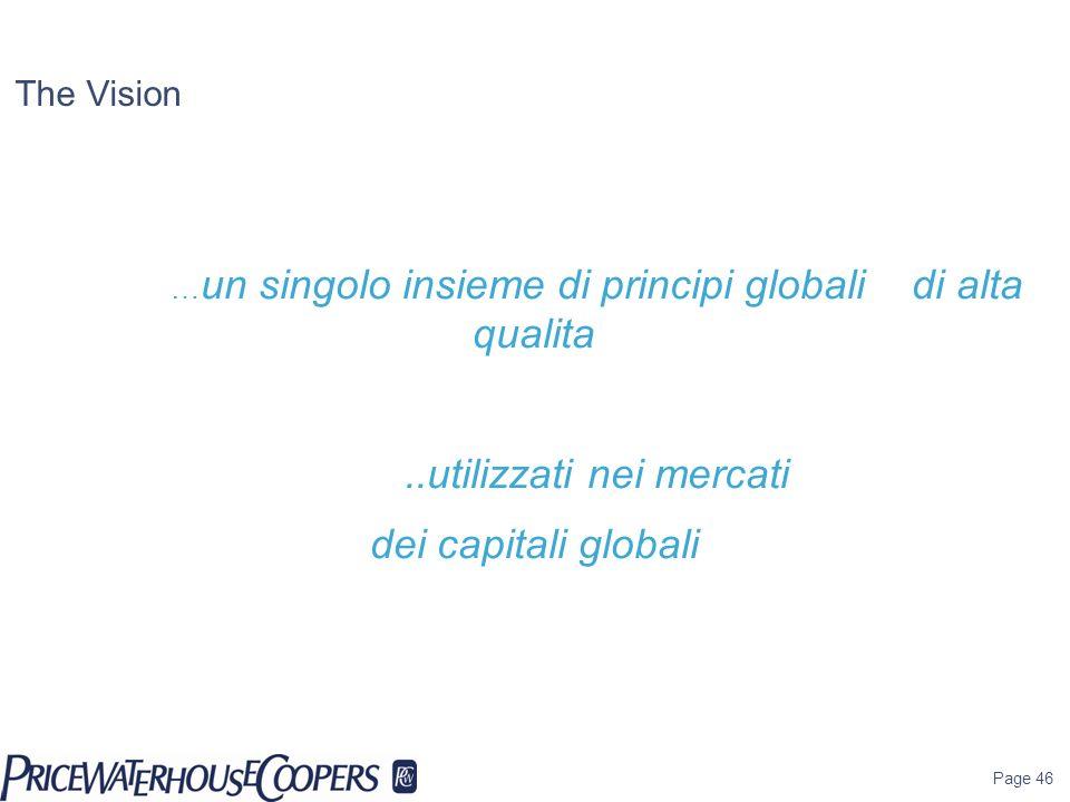 Page 46 The Vision … un singolo insieme di principi globali di alta qualita..utilizzati nei mercati dei capitali globali