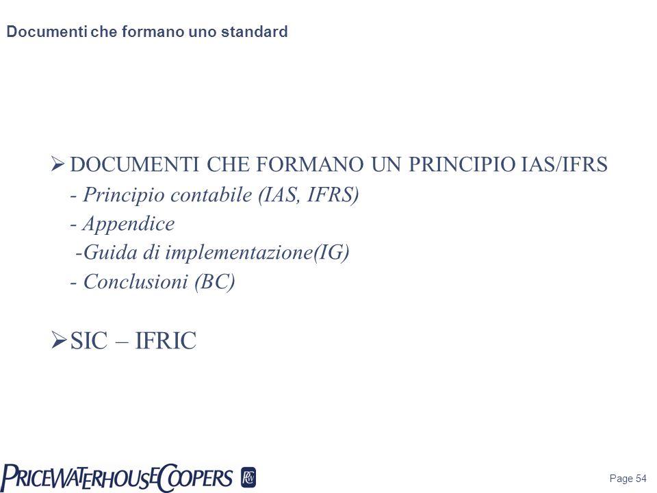 Page 54 Documenti che formano uno standard DOCUMENTI CHE FORMANO UN PRINCIPIO IAS/IFRS - Principio contabile (IAS, IFRS) - Appendice -Guida di impleme