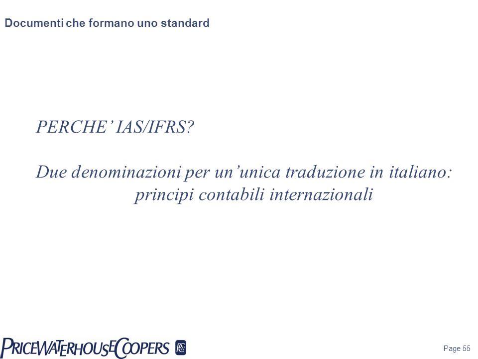 Page 55 Documenti che formano uno standard PERCHE IAS/IFRS? Due denominazioni per ununica traduzione in italiano: principi contabili internazionali
