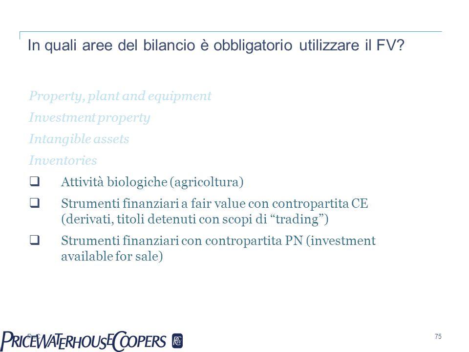 PwC In quali aree del bilancio è obbligatorio utilizzare il FV? 75 Property, plant and equipment Investment property Intangible assets Inventories Att