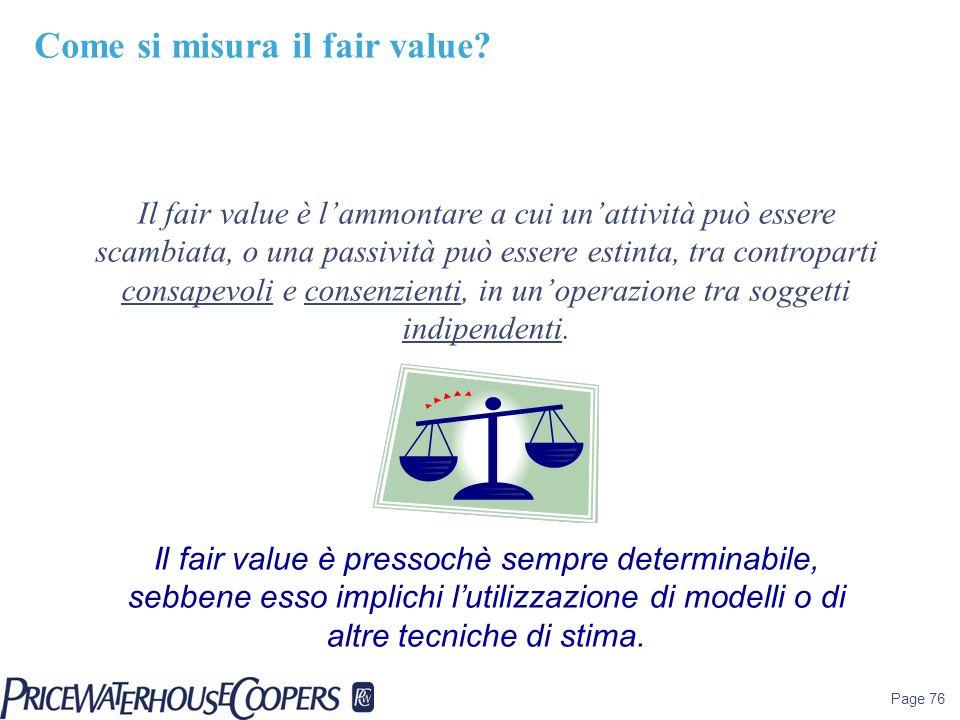 Page 76 Il fair value è lammontare a cui unattività può essere scambiata, o una passività può essere estinta, tra controparti consapevoli e consenzien