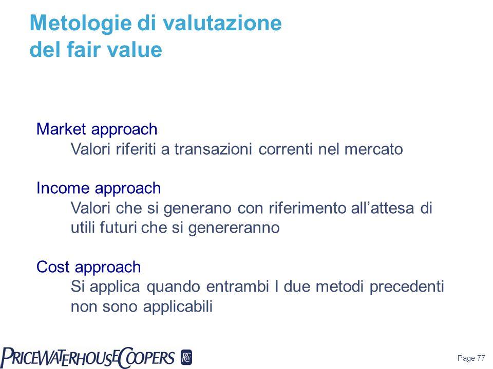 Page 77 Market approach Valori riferiti a transazioni correnti nel mercato Income approach Valori che si generano con riferimento allattesa di utili f