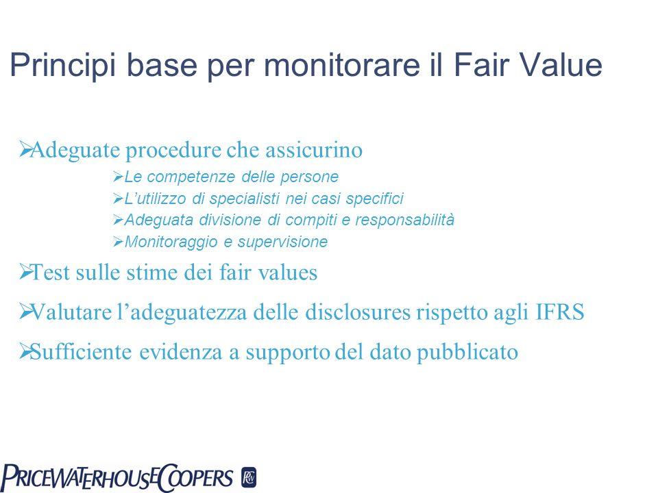 Principi base per monitorare il Fair Value Adeguate procedure che assicurino Le competenze delle persone Lutilizzo di specialisti nei casi specifici A