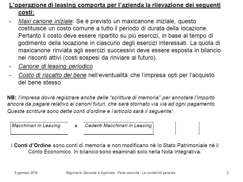 9 gennaio 2014Ragioneria Generale e Applicata - Parte seconda - La contabilità generale2 Loperazione di leasing comporta per lazienda la rilevazione d