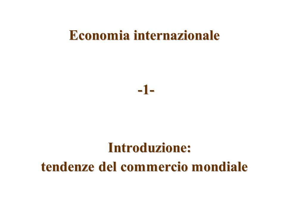 Economia internazionale -1- Introduzione: -1- Introduzione: tendenze del commercio mondiale
