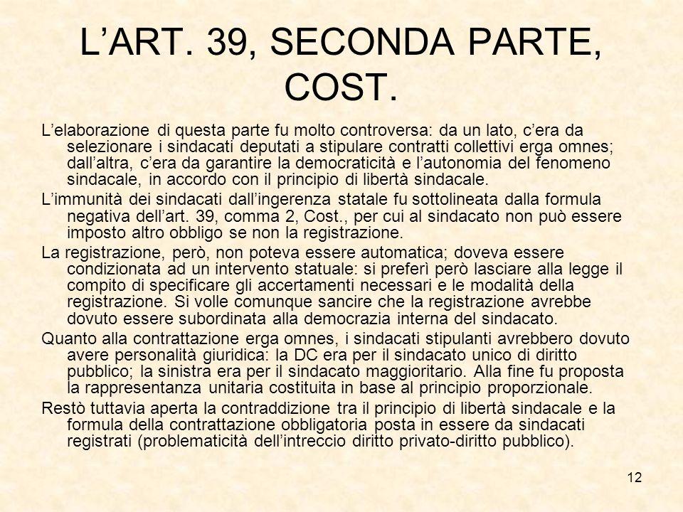 12 LART. 39, SECONDA PARTE, COST. Lelaborazione di questa parte fu molto controversa: da un lato, cera da selezionare i sindacati deputati a stipulare