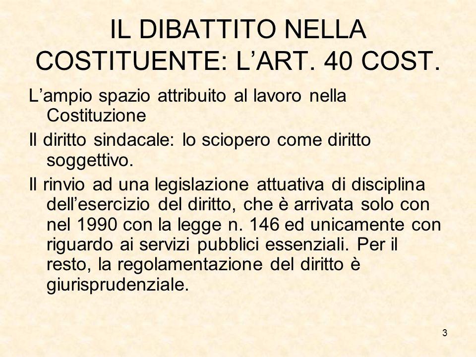 3 IL DIBATTITO NELLA COSTITUENTE: LART. 40 COST. Lampio spazio attribuito al lavoro nella Costituzione Il diritto sindacale: lo sciopero come diritto