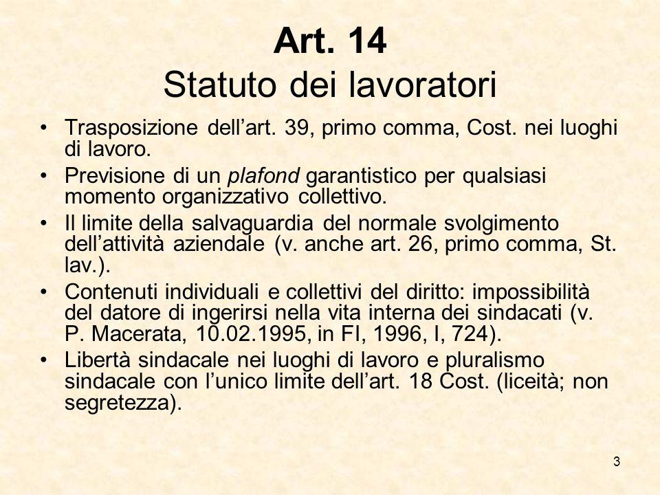 3 Art. 14 Statuto dei lavoratori Trasposizione dellart. 39, primo comma, Cost. nei luoghi di lavoro. Previsione di un plafond garantistico per qualsia