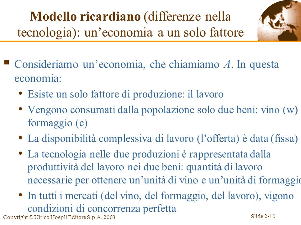 Slide 2-10 Copyright © Ulrico Hoepli Editore S.p.A. 2003 Modello ricardiano (differenze nella tecnologia): uneconomia a un solo fattore Consideriamo u