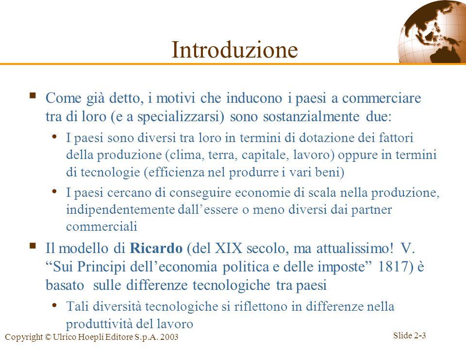 Slide 2-3 Copyright © Ulrico Hoepli Editore S.p.A. 2003 Come già detto, i motivi che inducono i paesi a commerciare tra di loro (e a specializzarsi) s