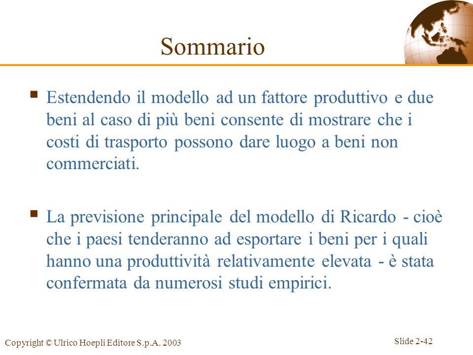 Slide 2-42 Copyright © Ulrico Hoepli Editore S.p.A. 2003 Estendendo il modello ad un fattore produttivo e due beni al caso di più beni consente di mos