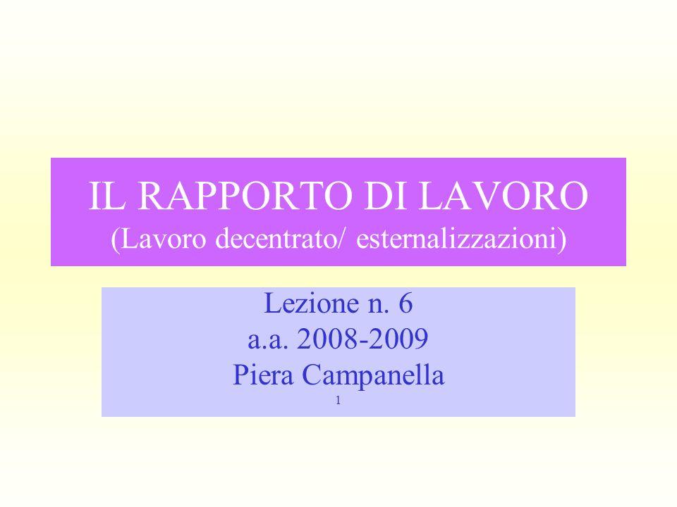 IL RAPPORTO DI LAVORO (Lavoro decentrato/ esternalizzazioni) Lezione n. 6 a.a. 2008-2009 Piera Campanella 1