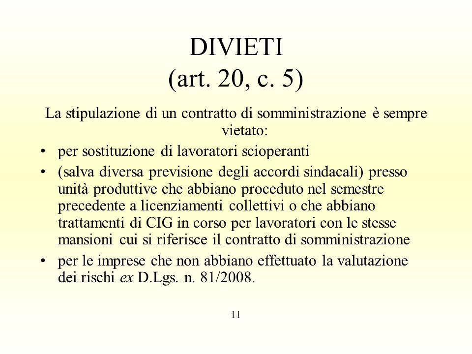 DIVIETI (art. 20, c. 5) La stipulazione di un contratto di somministrazione è sempre vietato: per sostituzione di lavoratori scioperanti (salva divers