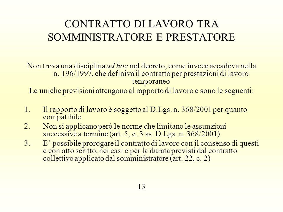 CONTRATTO DI LAVORO TRA SOMMINISTRATORE E PRESTATORE Non trova una disciplina ad hoc nel decreto, come invece accadeva nella n. 196/1997, che definiva