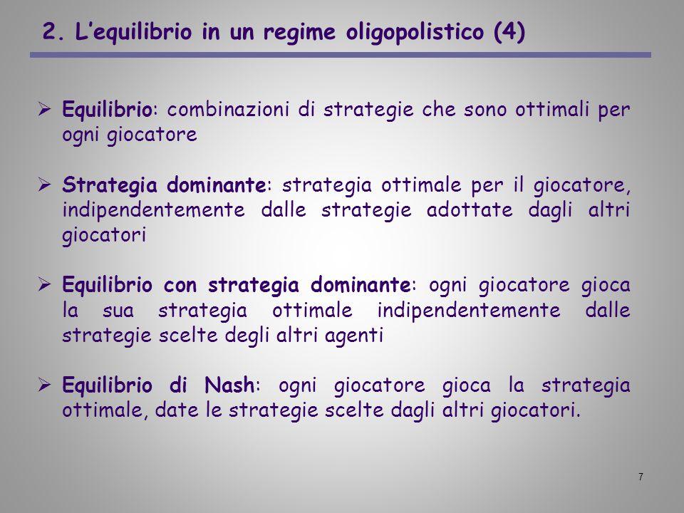 7 2. Lequilibrio in un regime oligopolistico (4) Equilibrio: combinazioni di strategie che sono ottimali per ogni giocatore Strategia dominante: strat