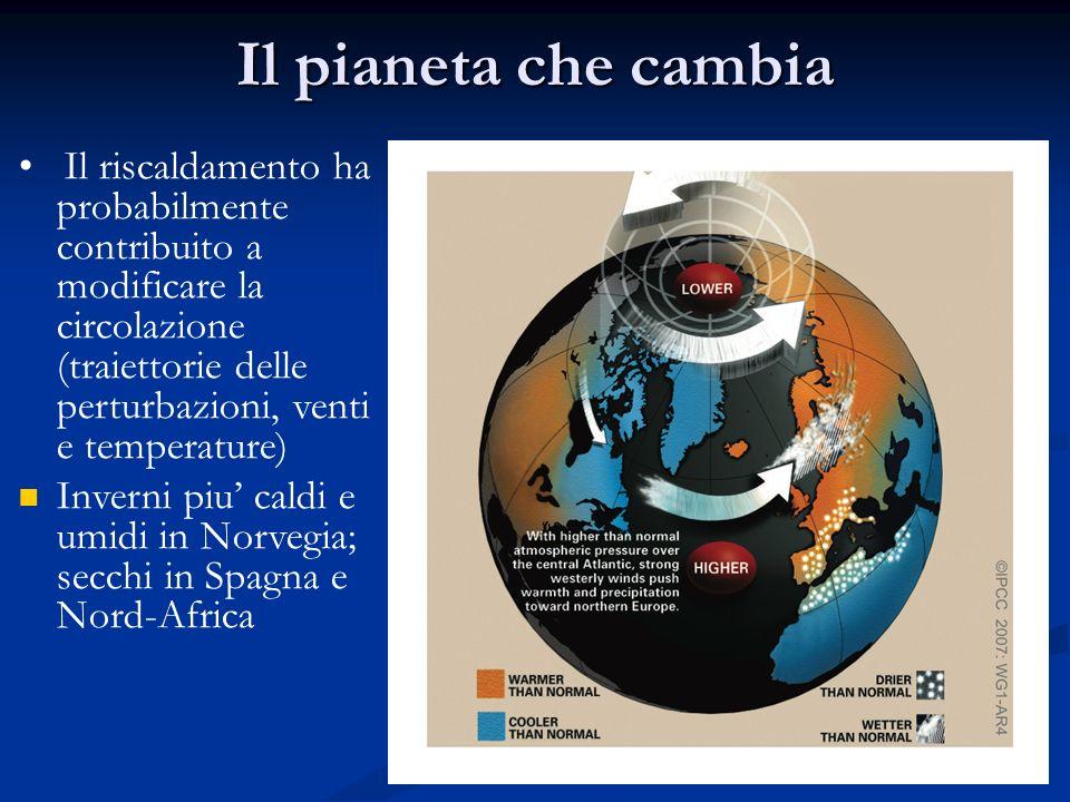 Il pianeta che cambia Il riscaldamento ha probabilmente contribuito a modificare la circolazione (traiettorie delle perturbazioni, venti e temperature