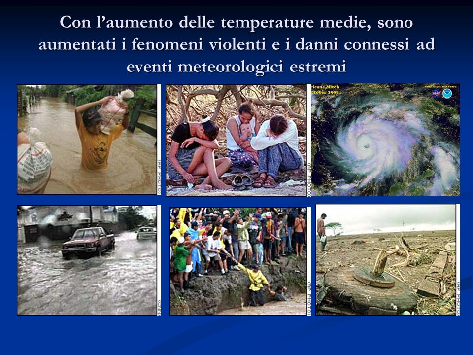 Con laumento delle temperature medie, sono aumentati i fenomeni violenti e i danni connessi ad eventi meteorologici estremi
