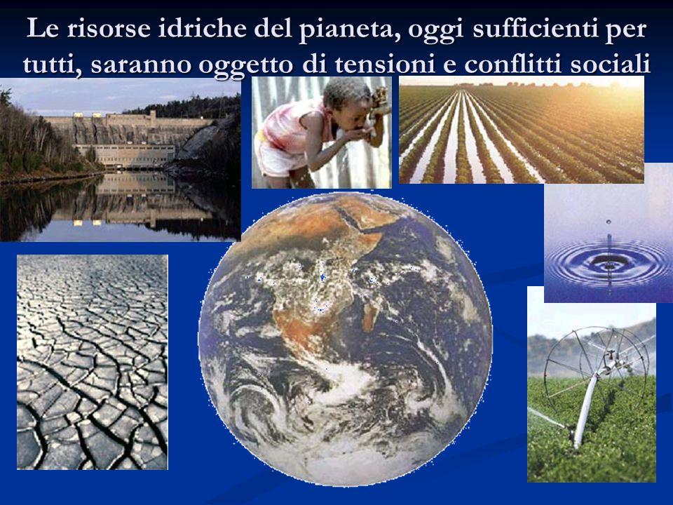 Le risorse idriche del pianeta, oggi sufficienti per tutti, saranno oggetto di tensioni e conflitti sociali