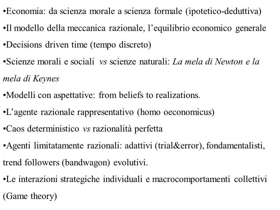 Economia: da scienza morale a scienza formale (ipotetico-deduttiva) Il modello della meccanica razionale, lequilibrio economico generale Decisions dri