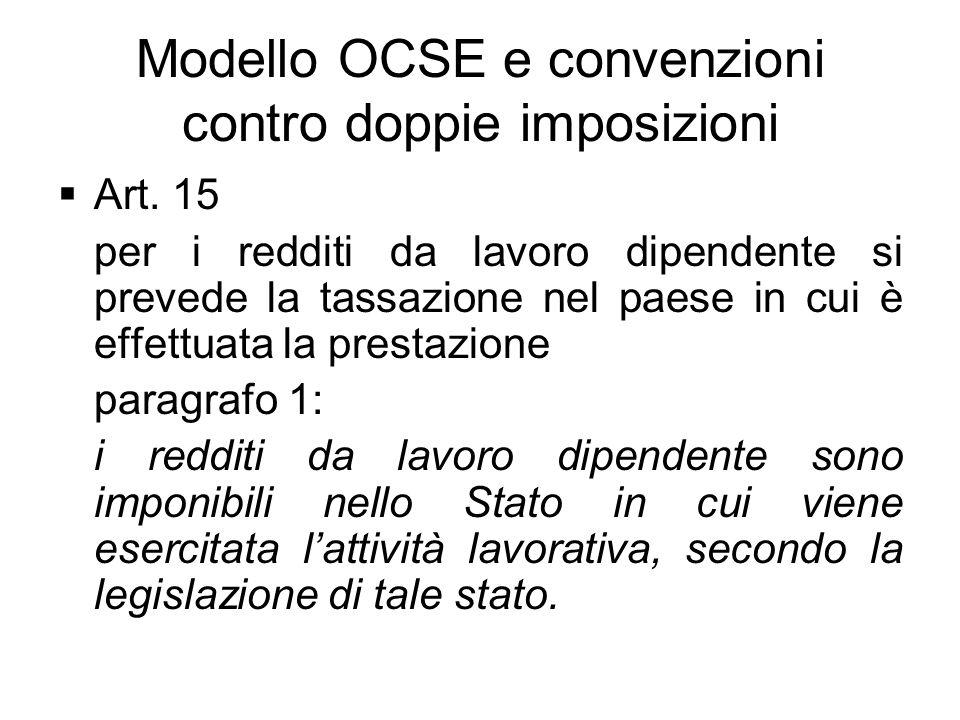 Modello OCSE e convenzioni contro doppie imposizioni Art. 15 per i redditi da lavoro dipendente si prevede la tassazione nel paese in cui è effettuata