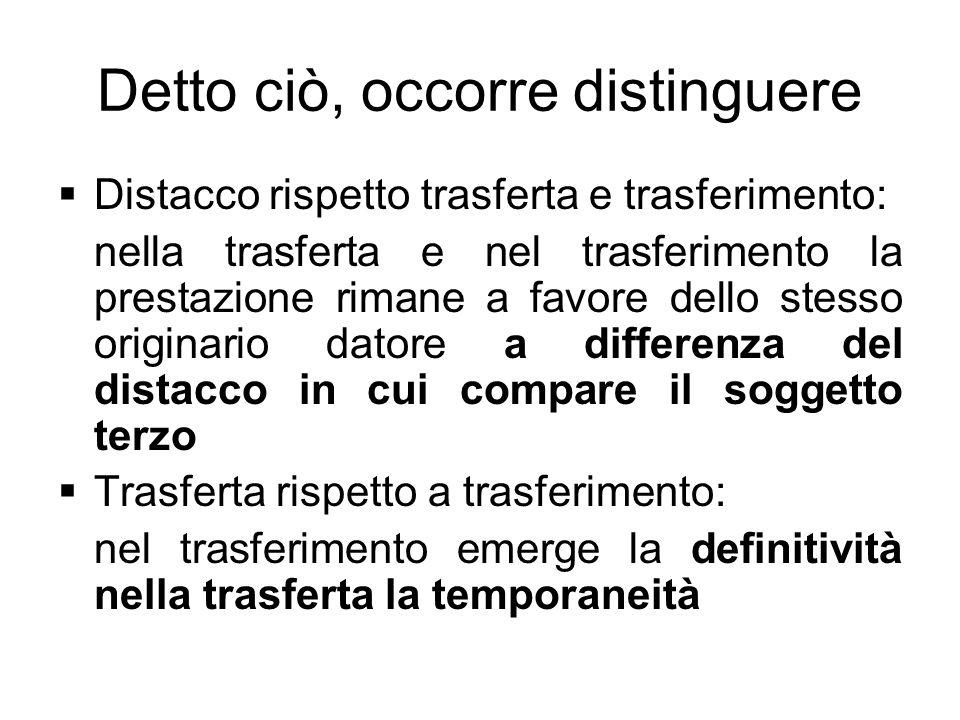 Detto ciò, occorre distinguere Distacco rispetto trasferta e trasferimento: nella trasferta e nel trasferimento la prestazione rimane a favore dello s