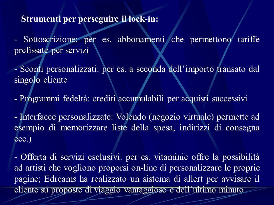Strumenti per perseguire il lock-in: - Sottoscrizione: per es. abbonamenti che permettono tariffe prefissate per servizi - Sconti personalizzati: per