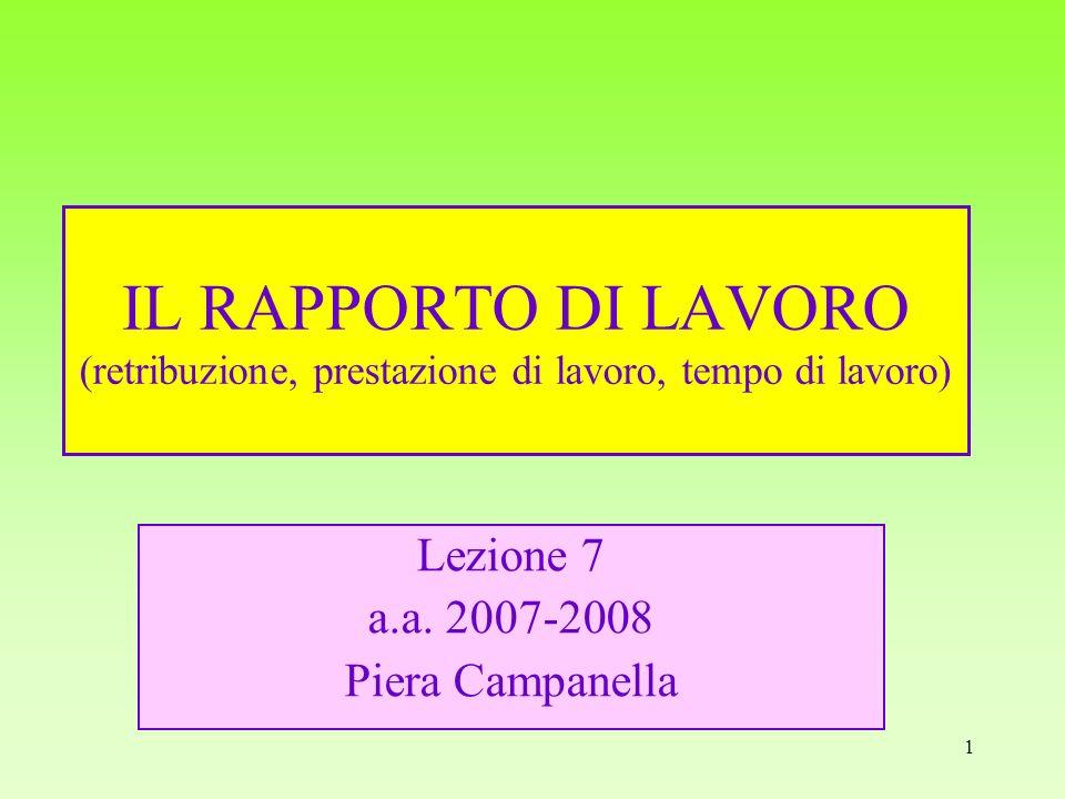1 IL RAPPORTO DI LAVORO (retribuzione, prestazione di lavoro, tempo di lavoro) Lezione 7 a.a. 2007-2008 Piera Campanella