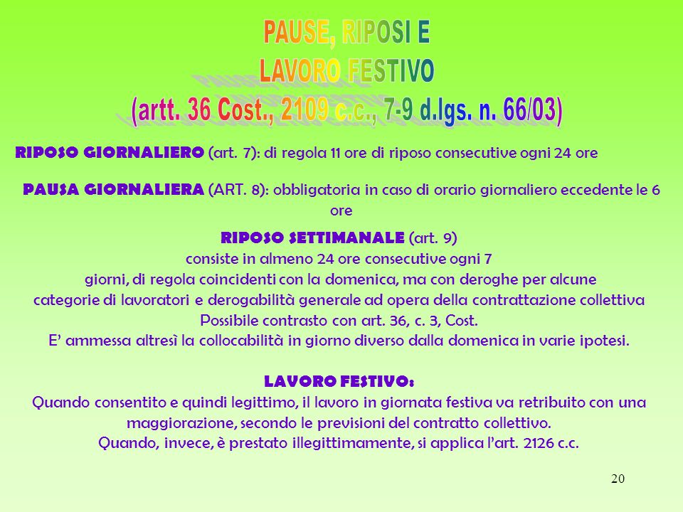 20 RIPOSO GIORNALIERO (art. 7): di regola 11 ore di riposo consecutive ogni 24 ore PAUSA GIORNALIERA (ART. 8): obbligatoria in caso di orario giornali