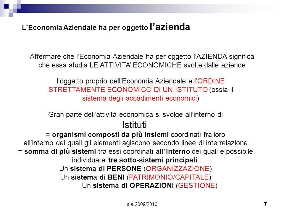 a.a 2009/20107 LEconomia Aziendale ha per oggetto lazienda Affermare che lEconomia Aziendale ha per oggetto lAZIENDA significa che essa studia LE ATTI