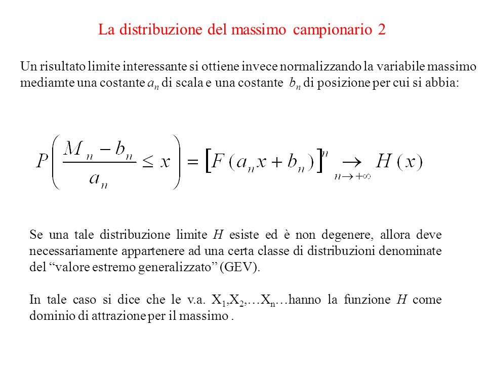 La distribuzione del massimo campionario 2 Un risultato limite interessante si ottiene invece normalizzando la variabile massimo mediamte una costante