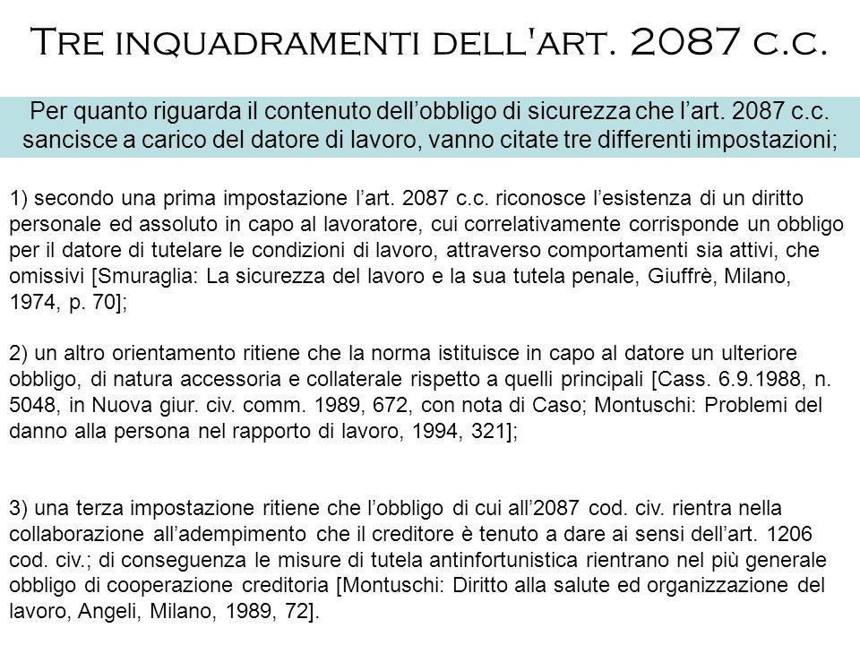 Tre inquadramenti dell'art. 2087 c.c. Per quanto riguarda il contenuto dellobbligo di sicurezza che lart. 2087 c.c. sancisce a carico del datore di la