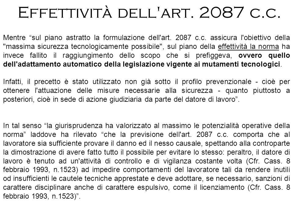 Effettività dell'art. 2087 c.c. Mentre sul piano astratto la formulazione dell'art. 2087 c.c. assicura l'obiettivo della