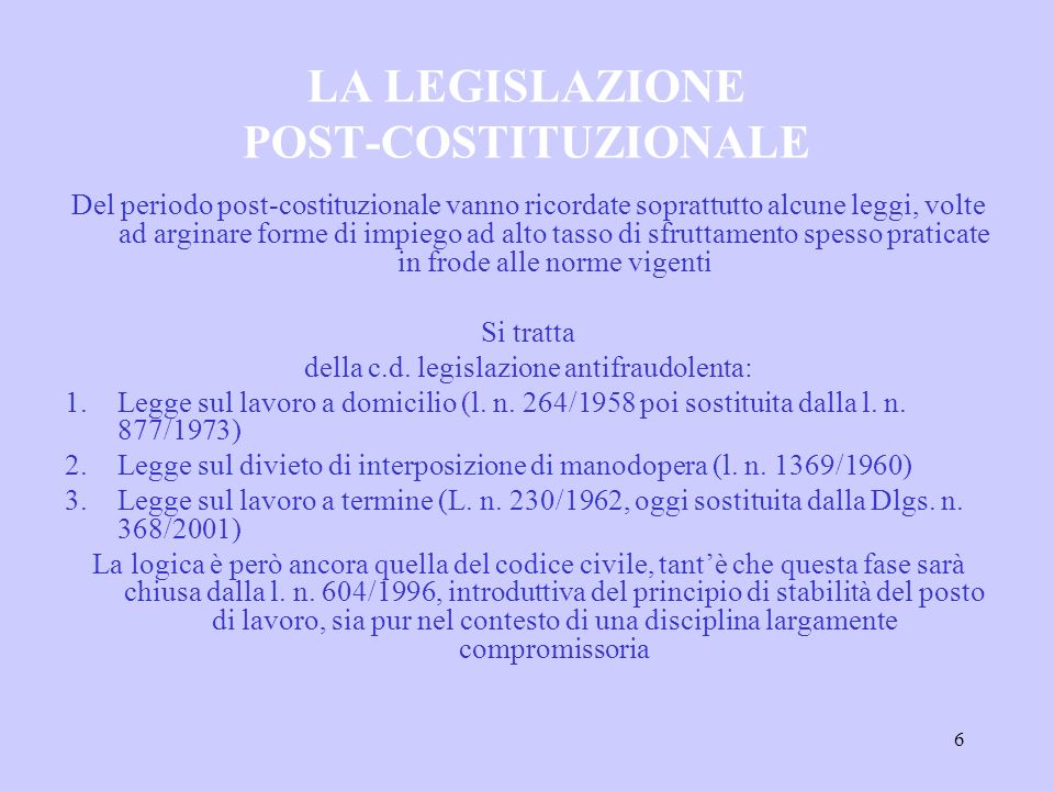 6 LA LEGISLAZIONE POST-COSTITUZIONALE Del periodo post-costituzionale vanno ricordate soprattutto alcune leggi, volte ad arginare forme di impiego ad