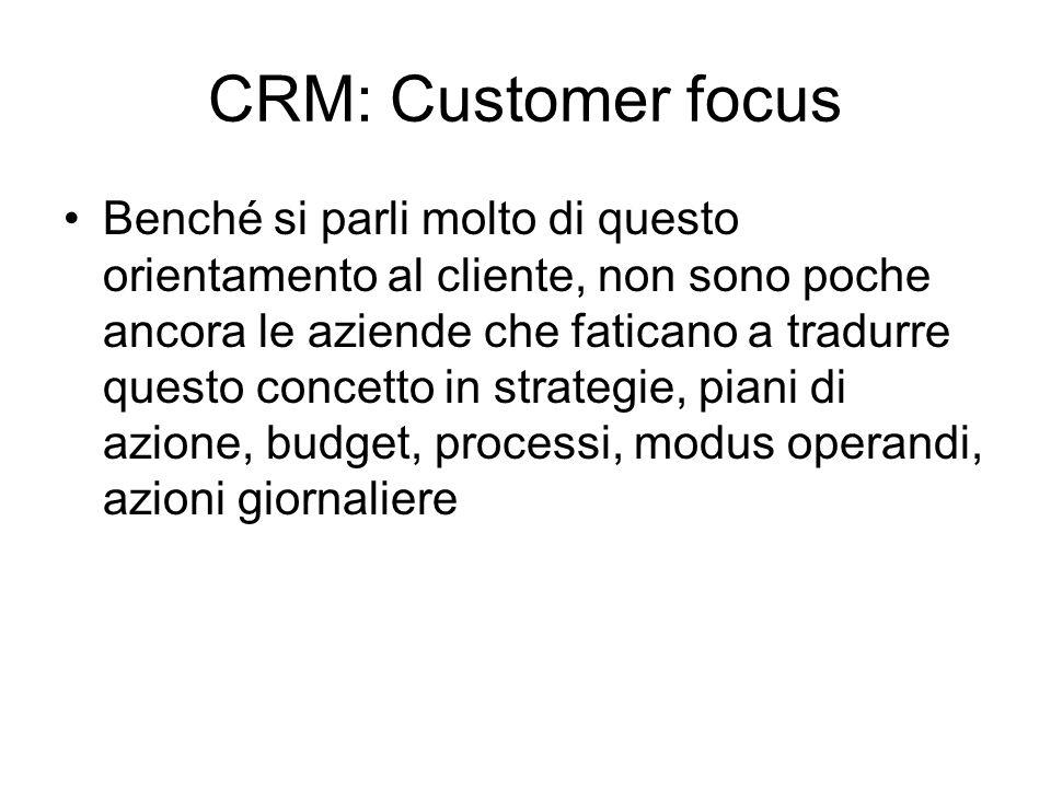 CRM: Customer focus Benché si parli molto di questo orientamento al cliente, non sono poche ancora le aziende che faticano a tradurre questo concetto