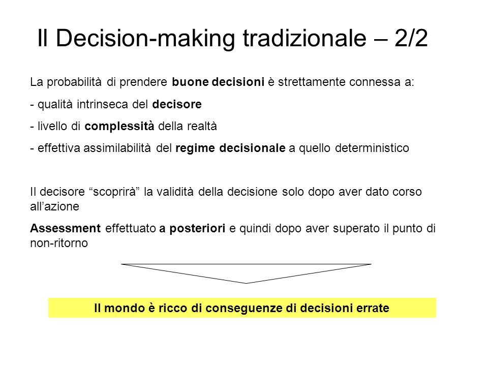 Il Decision-making tradizionale – 2/2 La probabilità di prendere buone decisioni è strettamente connessa a: - qualità intrinseca del decisore - livell
