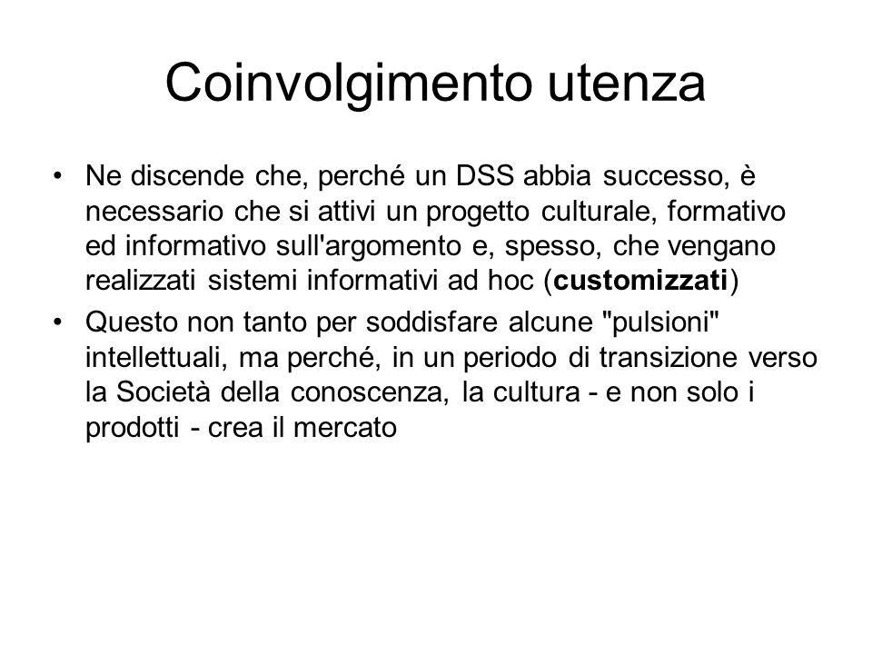 Coinvolgimento utenza Ne discende che, perché un DSS abbia successo, è necessario che si attivi un progetto culturale, formativo ed informativo sull'a