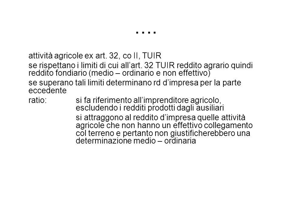 …. attività agricole ex art. 32, co II, TUIR se rispettano i limiti di cui allart. 32 TUIR reddito agrario quindi reddito fondiario (medio – ordinario