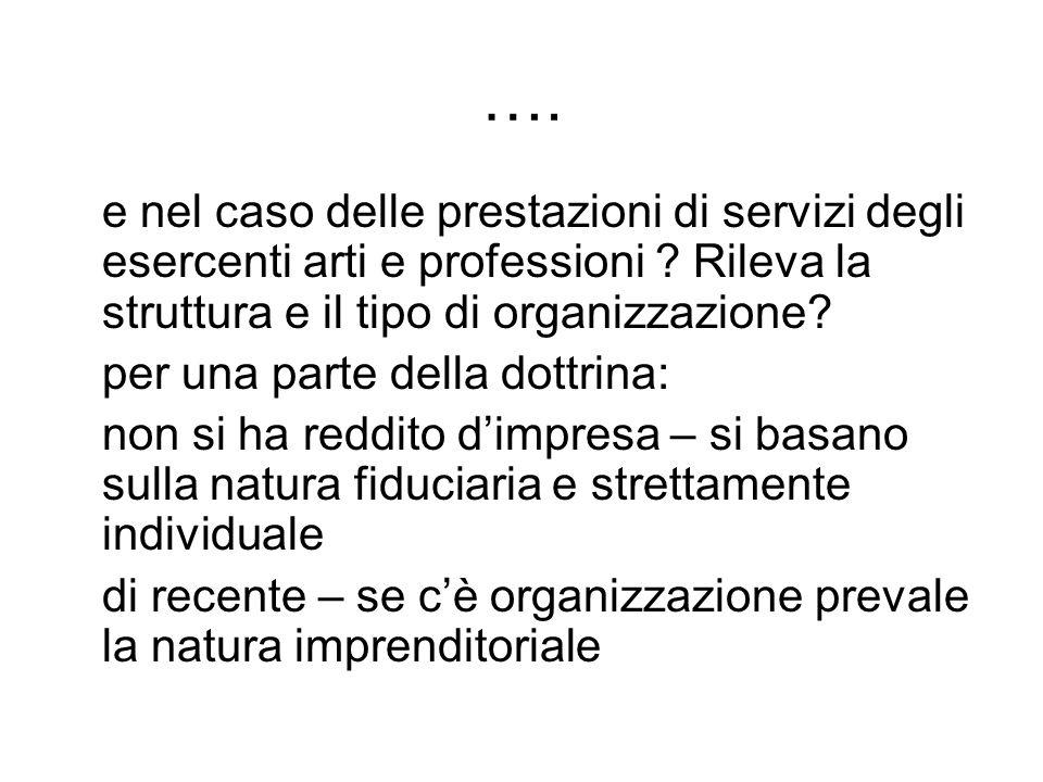 …. e nel caso delle prestazioni di servizi degli esercenti arti e professioni ? Rileva la struttura e il tipo di organizzazione? per una parte della d