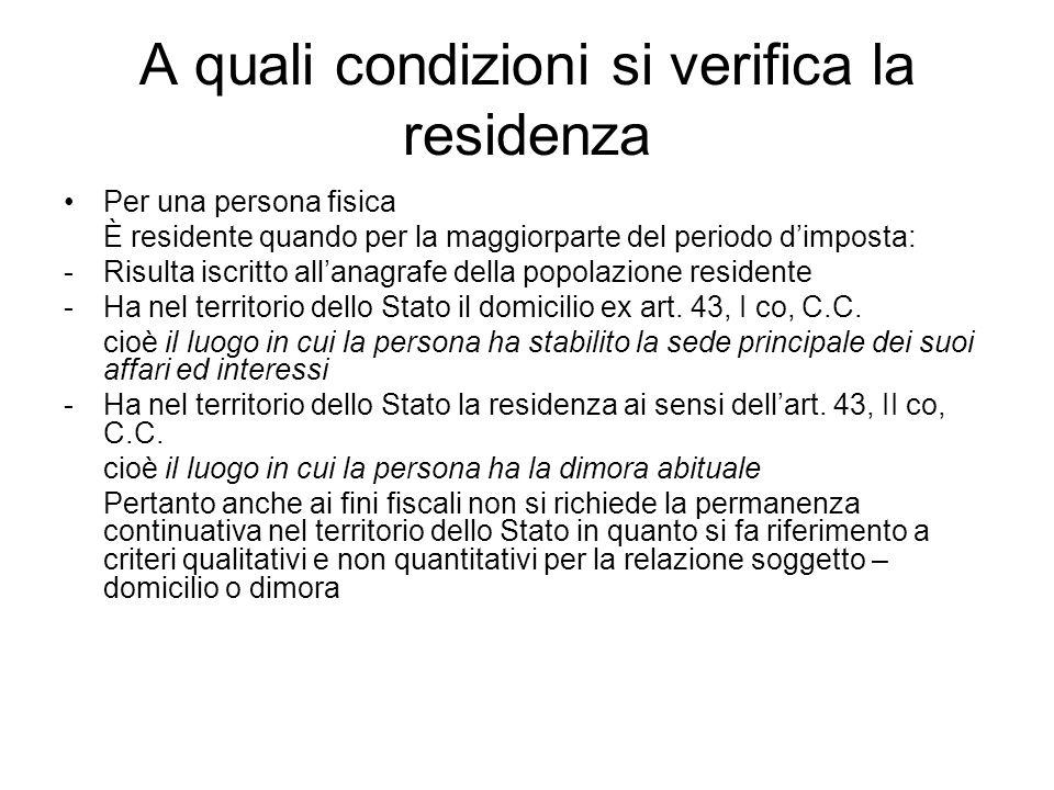 A quali condizioni si verifica la residenza Per una persona fisica È residente quando per la maggiorparte del periodo dimposta: -Risulta iscritto alla