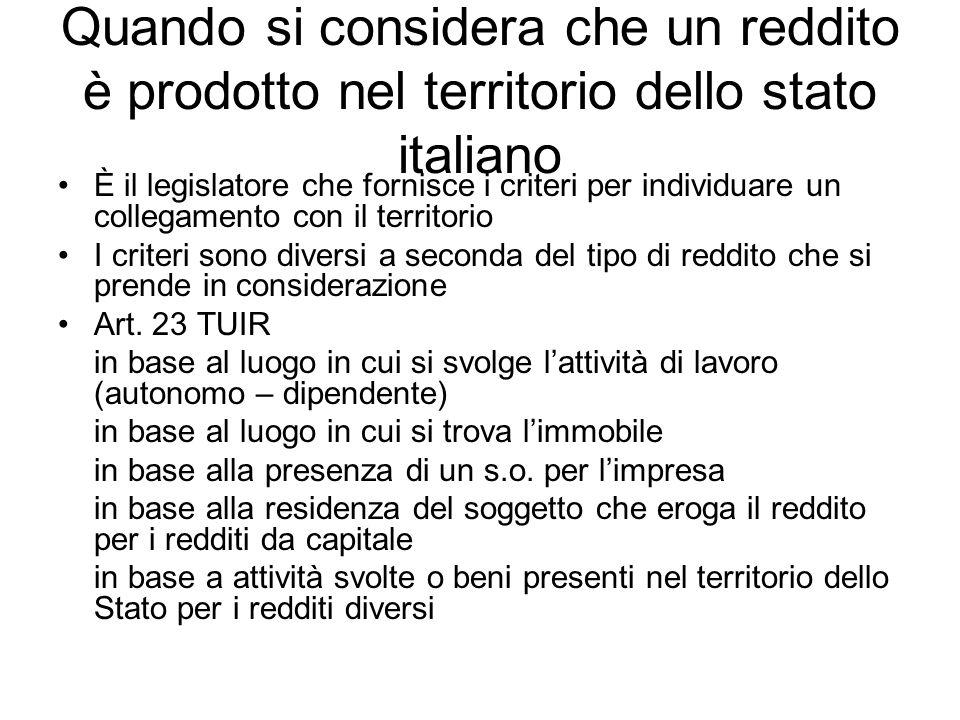 Quando si considera che un reddito è prodotto nel territorio dello stato italiano È il legislatore che fornisce i criteri per individuare un collegame