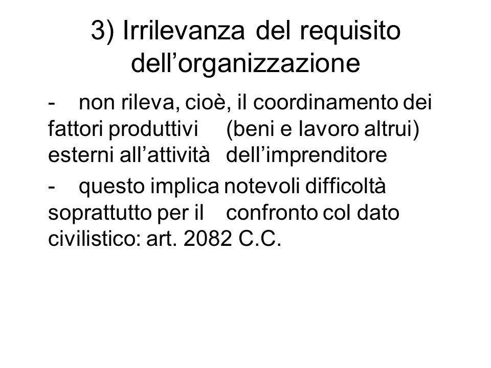 3) Irrilevanza del requisito dellorganizzazione - non rileva, cioè, il coordinamento dei fattori produttivi (beni e lavoro altrui) esterni allattività
