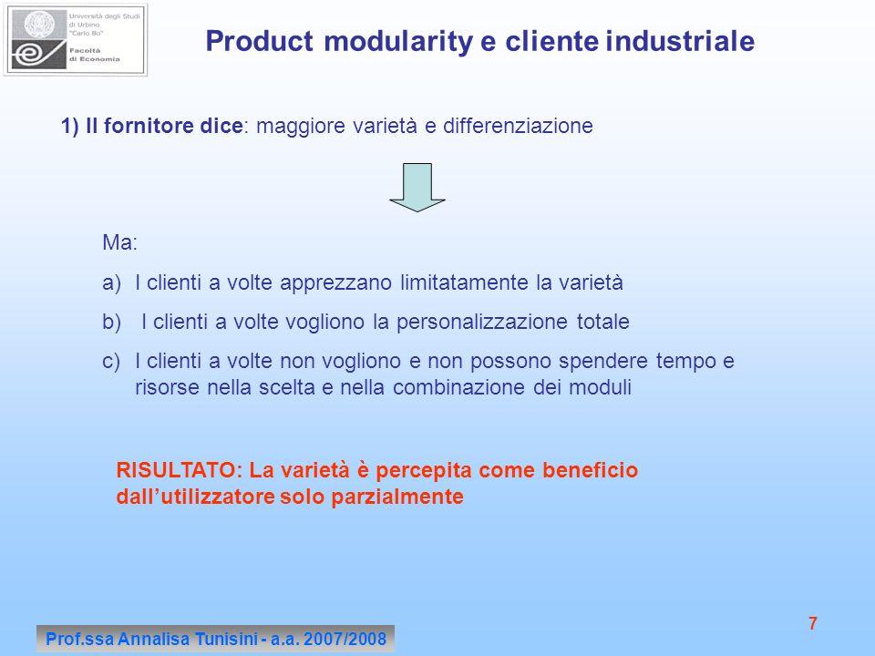 Prof.ssa Annalisa Tunisini - a.a. 2007/2008 7 Product modularity e cliente industriale 1) Il fornitore dice: maggiore varietà e differenziazione Ma: a