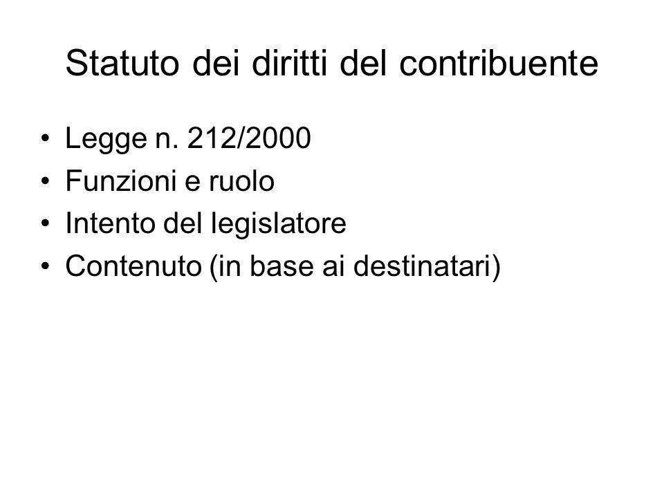 Statuto dei diritti del contribuente Legge n. 212/2000 Funzioni e ruolo Intento del legislatore Contenuto (in base ai destinatari)