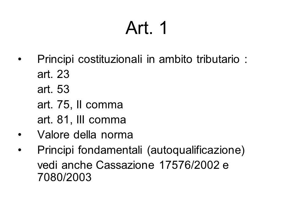 Art. 1 Principi costituzionali in ambito tributario : art. 23 art. 53 art. 75, II comma art. 81, III comma Valore della norma Principi fondamentali (a