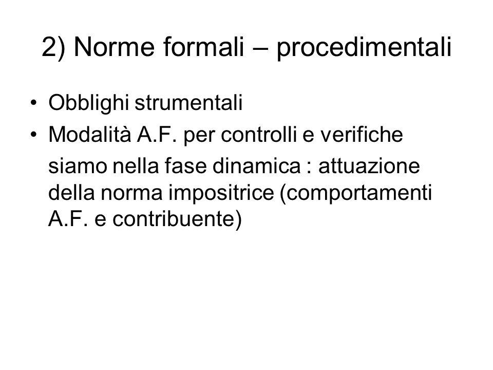 2) Norme formali – procedimentali Obblighi strumentali Modalità A.F. per controlli e verifiche siamo nella fase dinamica : attuazione della norma impo