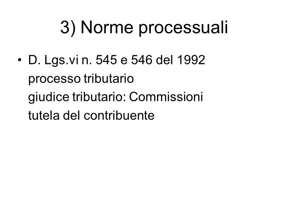 3) Norme processuali D. Lgs.vi n. 545 e 546 del 1992 processo tributario giudice tributario: Commissioni tutela del contribuente