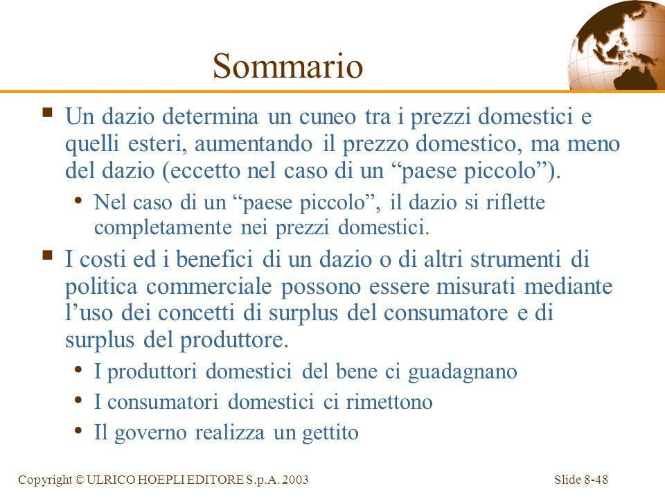 Slide 8-48Copyright © ULRICO HOEPLI EDITORE S.p.A. 2003 Sommario Un dazio determina un cuneo tra i prezzi domestici e quelli esteri, aumentando il pre