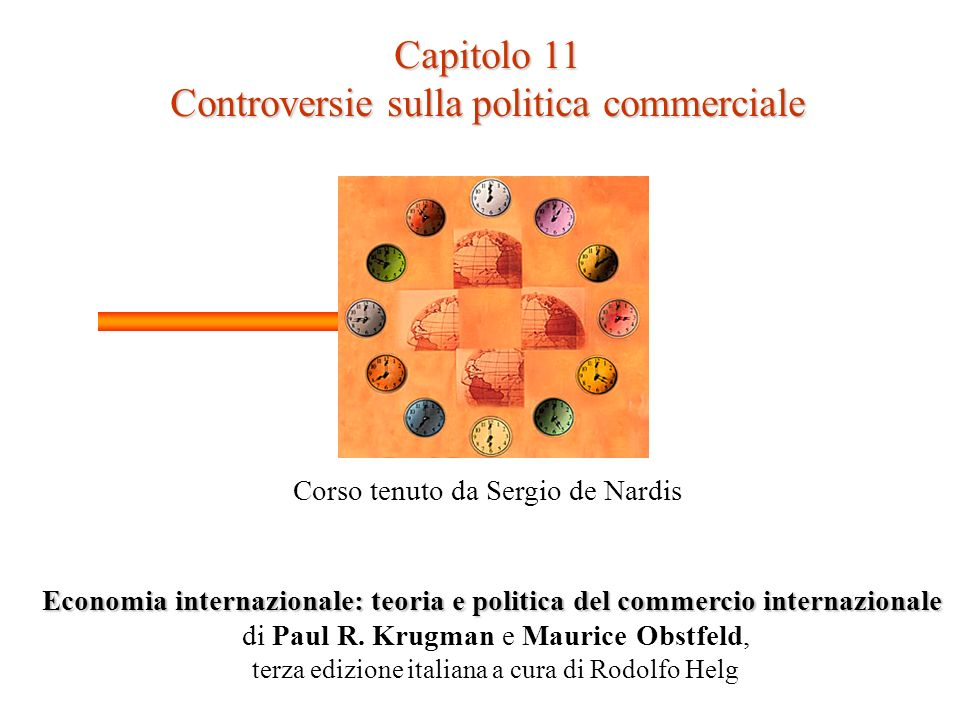 Capitolo 11 Controversie sulla politica commerciale Corso tenuto da Sergio de Nardis Economia internazionale: teoria e politica del commercio internaz
